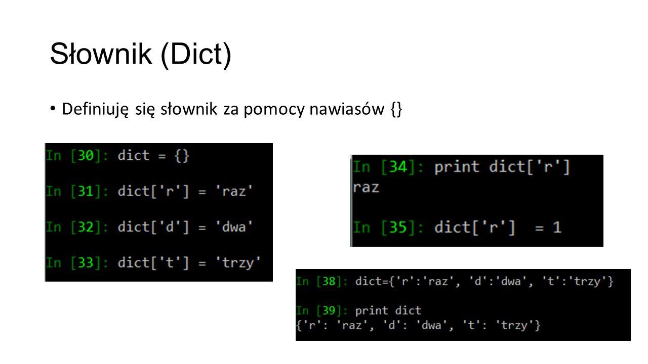 Słownik (Dict) Definiuję się słownik za pomocy nawiasów {}