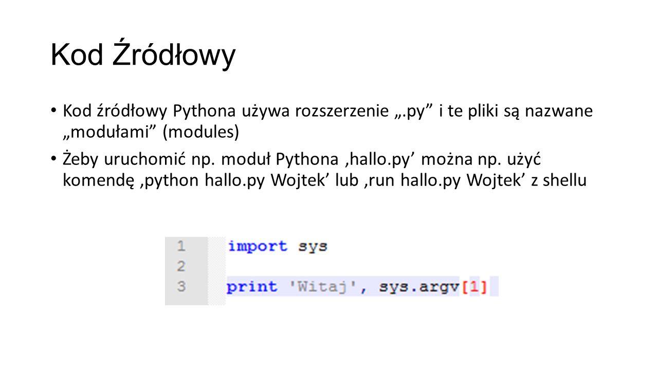 """Kod Źródłowy Kod źródłowy Pythona używa rozszerzenie """".py i te pliki są nazwane """"modułami (modules) Żeby uruchomić np."""