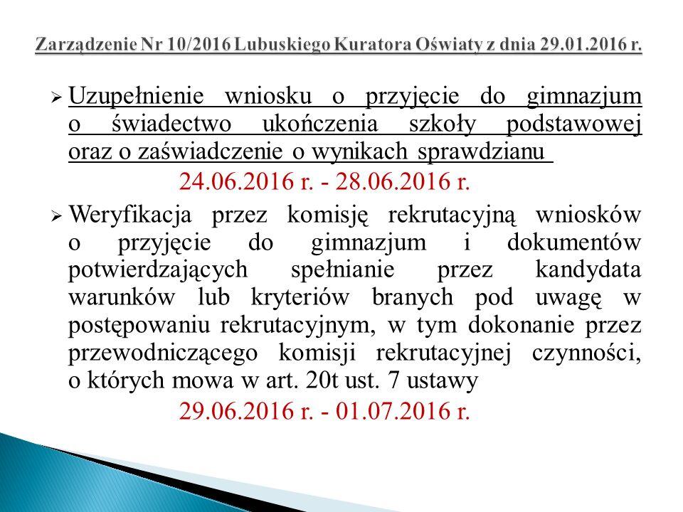  Uzupełnienie wniosku o przyjęcie do gimnazjum o świadectwo ukończenia szkoły podstawowej oraz o zaświadczenie o wynikach sprawdzianu 24.06.2016 r.