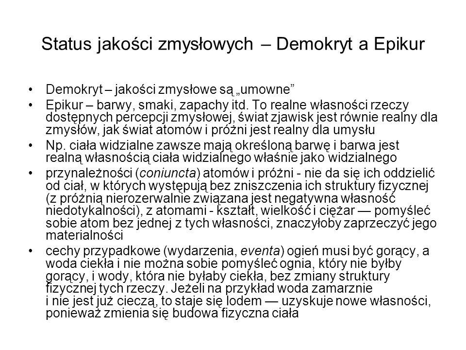 """Status jakości zmysłowych – Demokryt a Epikur Demokryt – jakości zmysłowe są """"umowne Epikur – barwy, smaki, zapachy itd."""