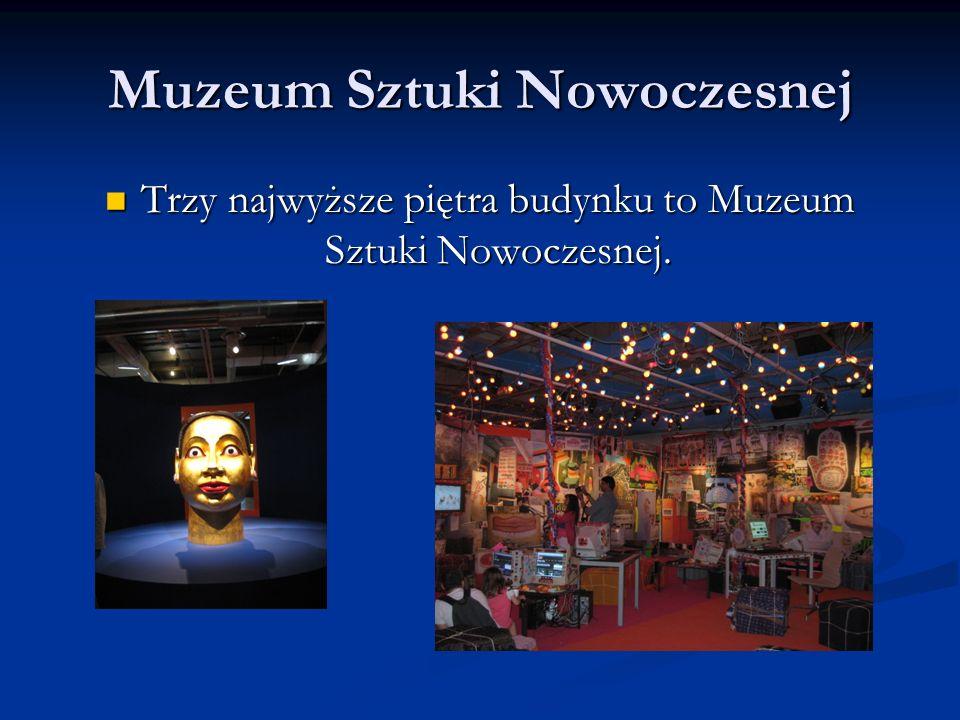Muzeum Sztuki Nowoczesnej Trzy najwyższe piętra budynku to Muzeum Sztuki Nowoczesnej.