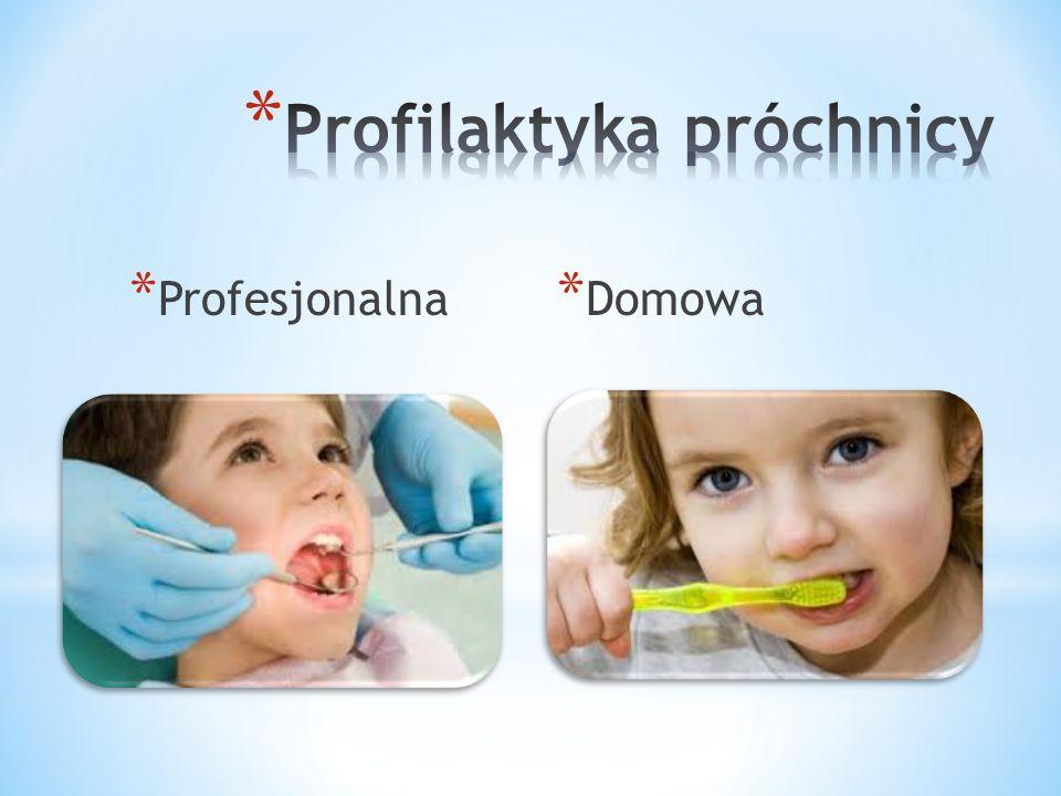 * Zapobieganie próchnicy zębów Należy je rozpocząć już w czasie ciąży.