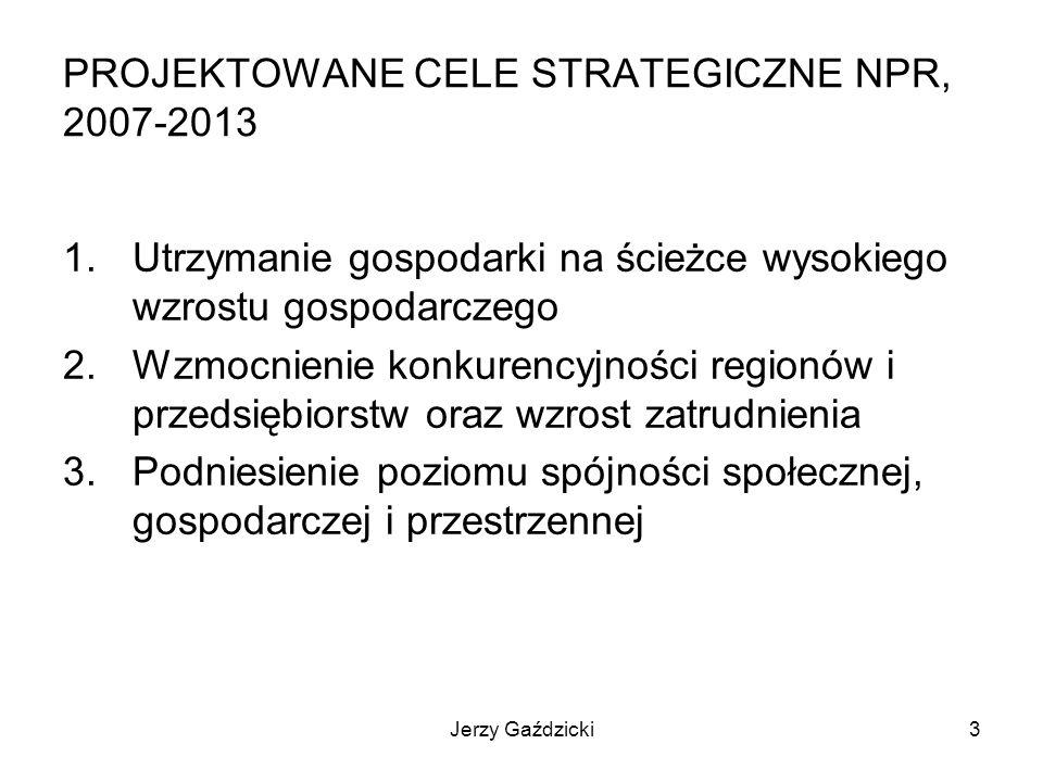Jerzy Gaździcki4 PROJEKTOWANE PRIORYTETY STRATEGICZNE NPR, 2007-2013 1.INWESTYCJE 2.ZATRUDNIENIE 3.EKSPORT 4.PRZEDSIĘBIORCZOŚĆ 5.INNOWACYJNOŚĆ 6.OCHRONA RYNKU 7.INTEGRACJA SPOŁECZNA 8.WIEDZA I KOMPETENCJE 9.AKTYWIZACJA I MOBILNOŚĆ 10.GOSPODAROWANIE PRZESTRZENIĄ