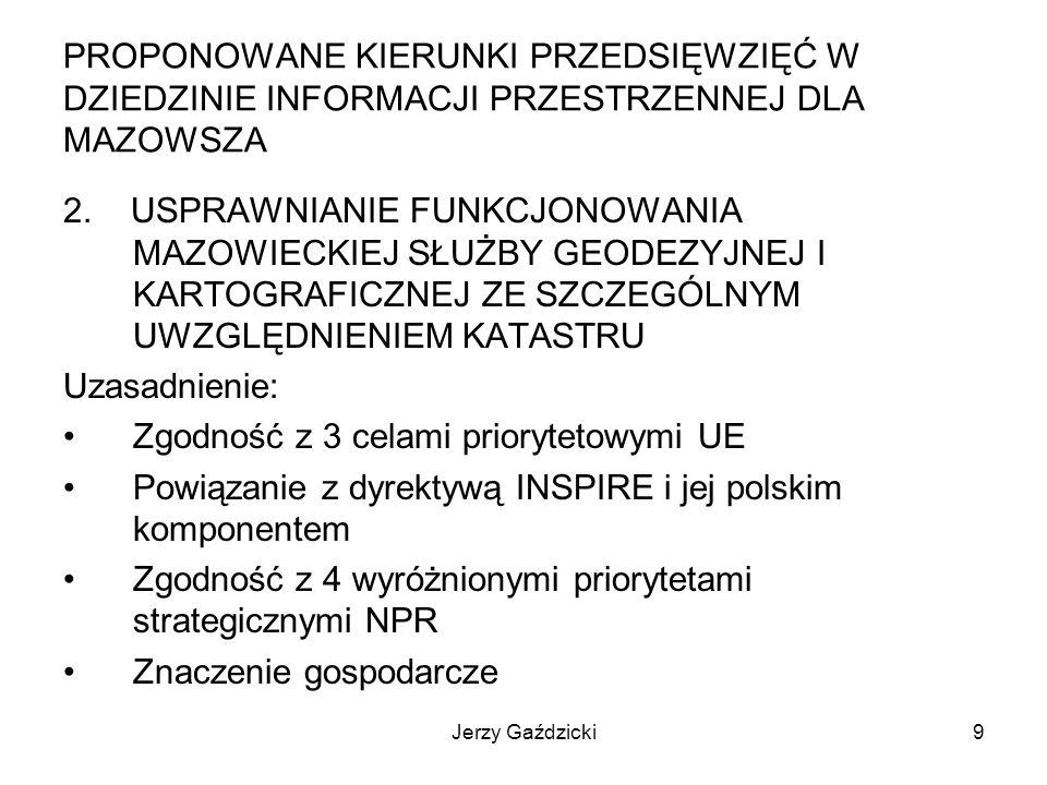 Jerzy Gaździcki9 PROPONOWANE KIERUNKI PRZEDSIĘWZIĘĆ W DZIEDZINIE INFORMACJI PRZESTRZENNEJ DLA MAZOWSZA 2.
