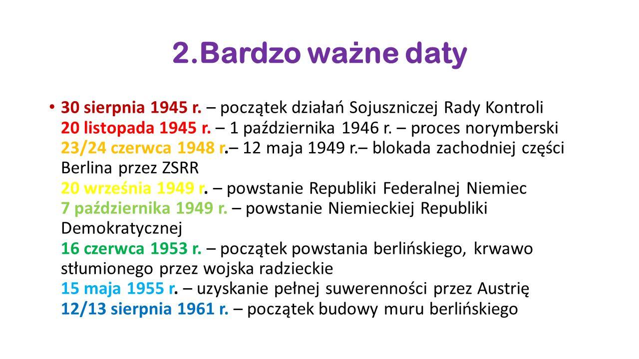 2.Bardzo wa ż ne daty 30 sierpnia 1945 r. – początek działań Sojuszniczej Rady Kontroli 20 listopada 1945 r. – 1 października 1946 r. – proces norymbe