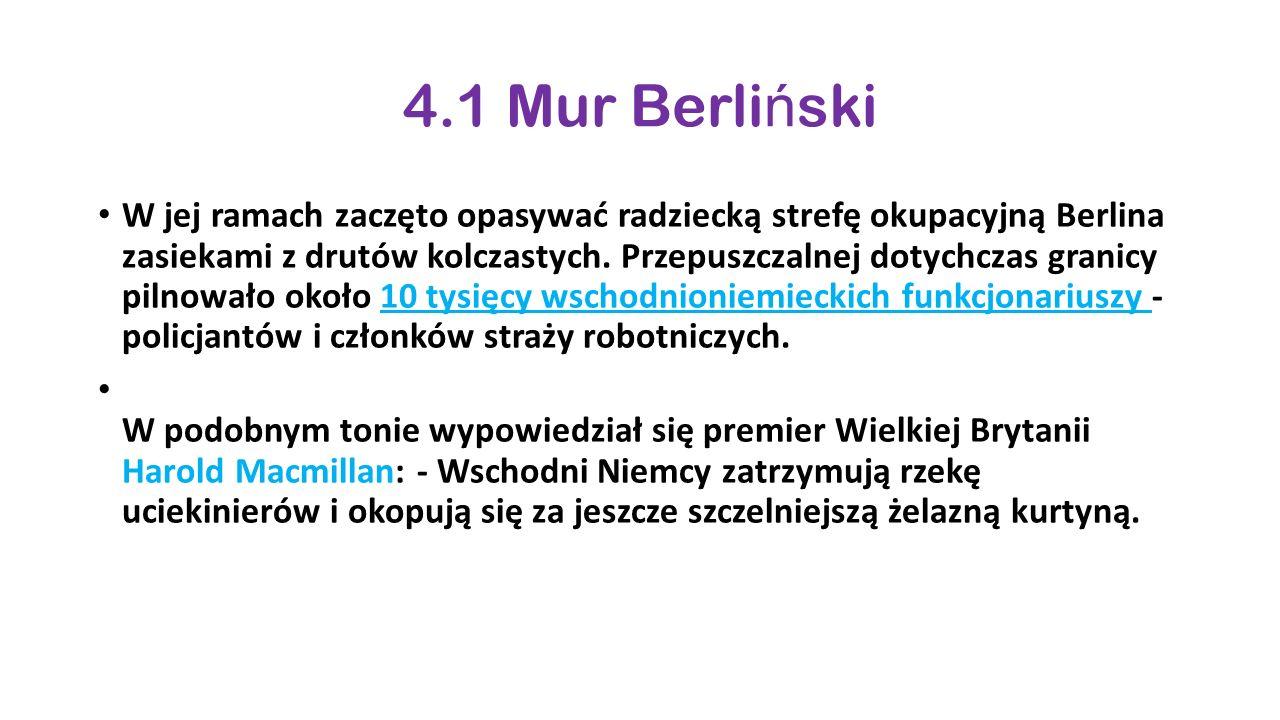 4.1 Mur Berli ń ski W jej ramach zaczęto opasywać radziecką strefę okupacyjną Berlina zasiekami z drutów kolczastych. Przepuszczalnej dotychczas grani