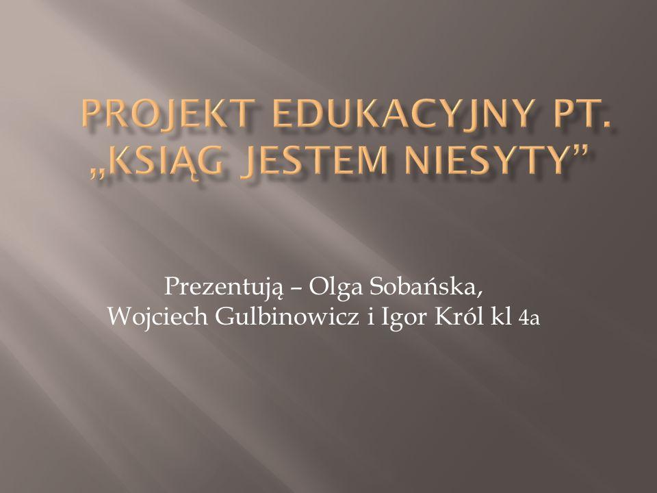 Prezentują – Olga Sobańska, Wojciech Gulbinowicz i Igor Król kl 4a
