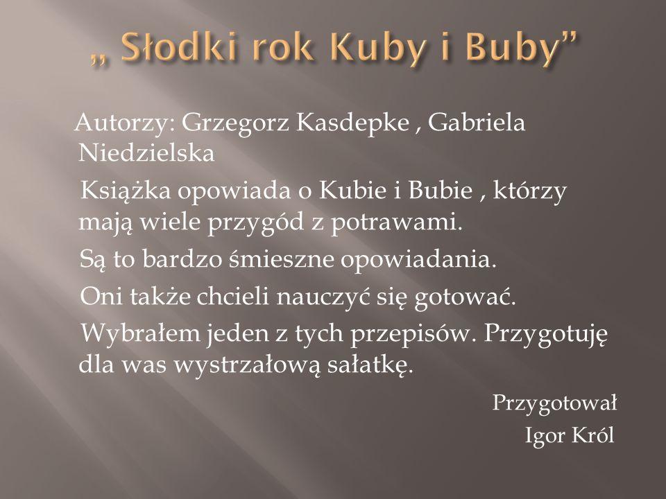 Autorzy: Grzegorz Kasdepke, Gabriela Niedzielska Książka opowiada o Kubie i Bubie, którzy mają wiele przygód z potrawami. Są to bardzo śmieszne opowia