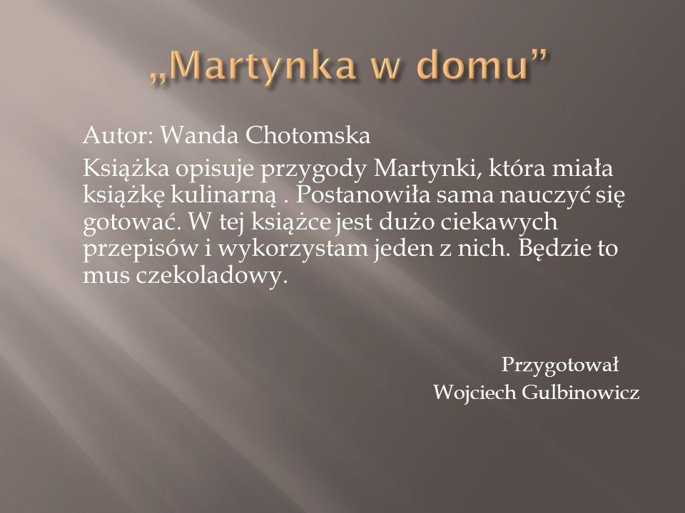 Autor: Wanda Chotomska Książka opisuje przygody Martynki, która miała książkę kulinarną. Postanowiła sama nauczyć się gotować. W tej książce jest dużo