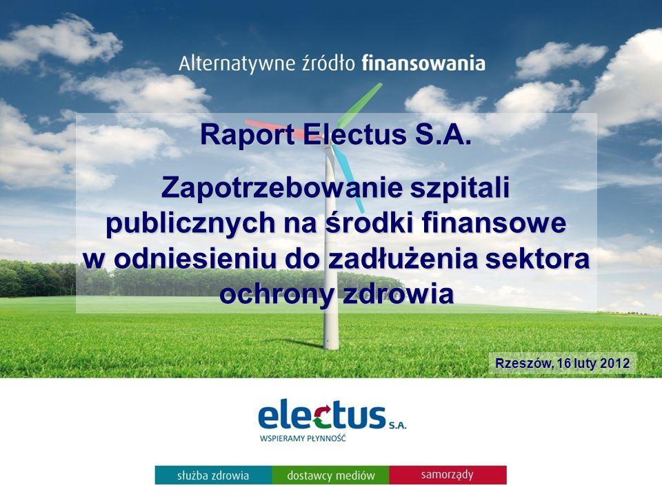 Raport Electus S.A. Zapotrzebowanie szpitali publicznych na środki finansowe w odniesieniu do zadłużenia sektora ochrony zdrowia Rzeszów, 16 luty 2012
