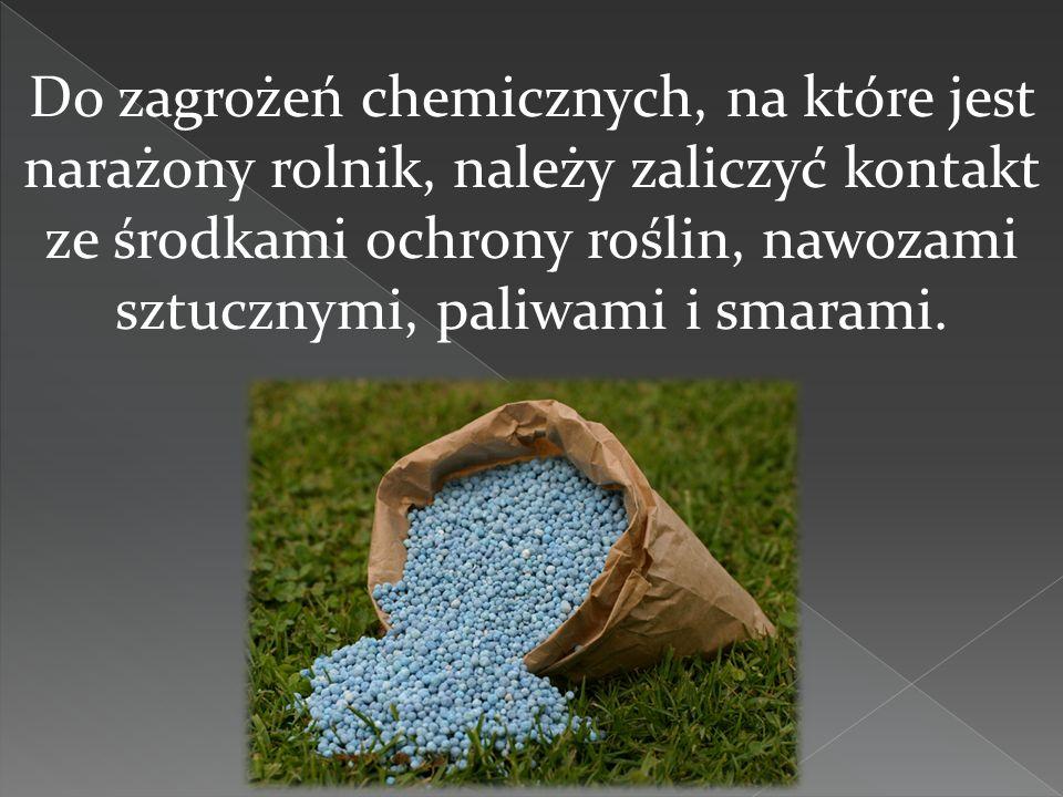 Do zagrożeń chemicznych, na które jest narażony rolnik, należy zaliczyć kontakt ze środkami ochrony roślin, nawozami sztucznymi, paliwami i smarami.