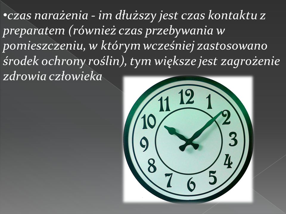 czas narażenia - im dłuższy jest czas kontaktu z preparatem (również czas przebywania w pomieszczeniu, w którym wcześniej zastosowano środek ochrony r