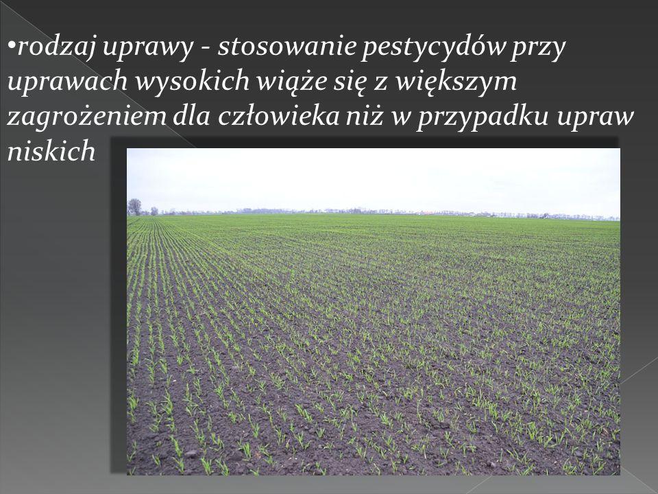 rodzaj uprawy - stosowanie pestycydów przy uprawach wysokich wiąże się z większym zagrożeniem dla człowieka niż w przypadku upraw niskich