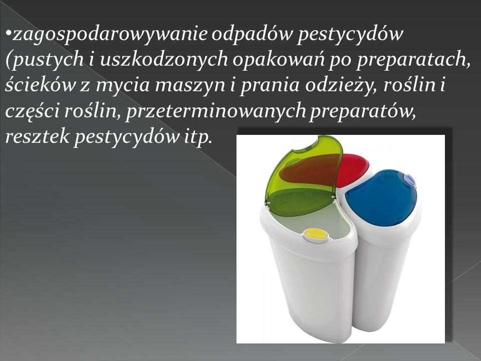 zagospodarowywanie odpadów pestycydów (pustych i uszkodzonych opakowań po preparatach, ścieków z mycia maszyn i prania odzieży, roślin i części roślin