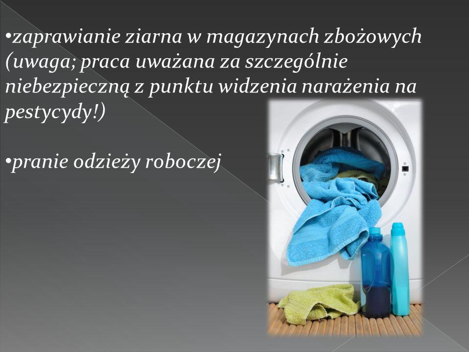 zaprawianie ziarna w magazynach zbożowych (uwaga; praca uważana za szczególnie niebezpieczną z punktu widzenia narażenia na pestycydy!) pranie odzieży