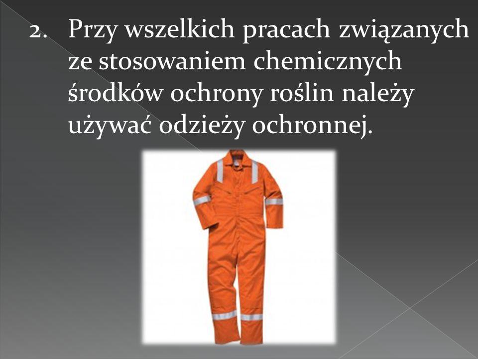 2.Przy wszelkich pracach związanych ze stosowaniem chemicznych środków ochrony roślin należy używać odzieży ochronnej.