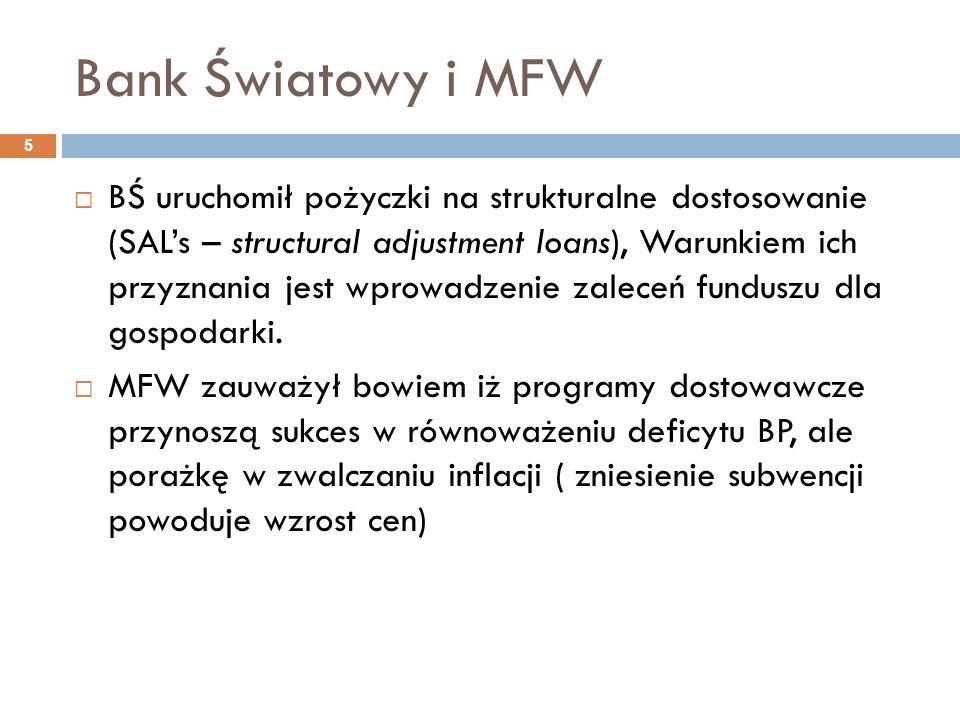 Bank Światowy i MFW 5  BŚ uruchomił pożyczki na strukturalne dostosowanie (SAL's – structural adjustment loans), Warunkiem ich przyznania jest wprowadzenie zaleceń funduszu dla gospodarki.