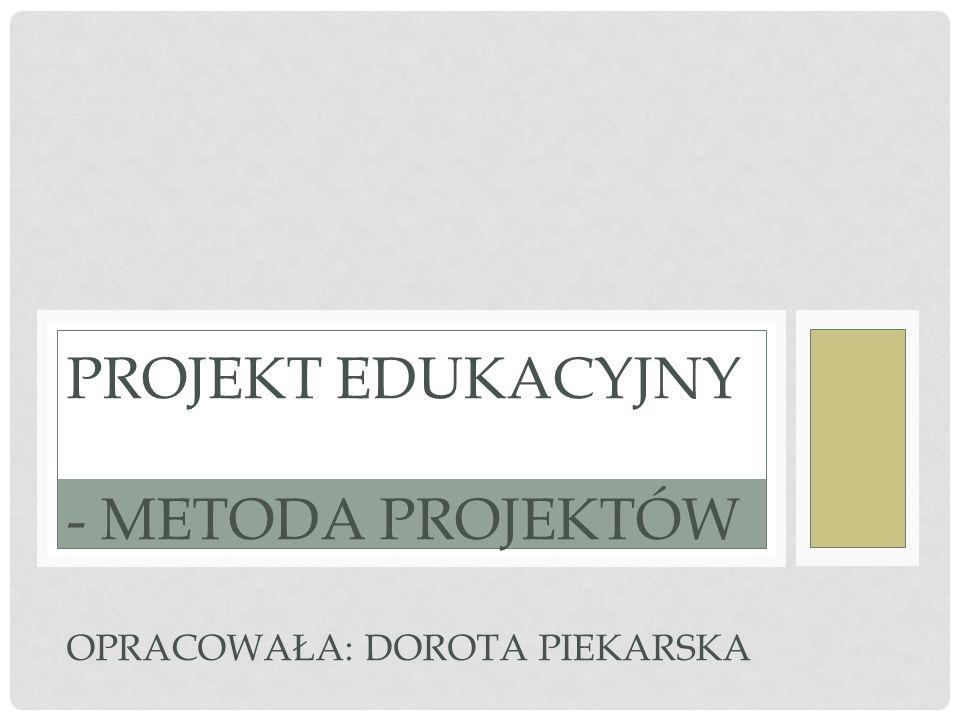 ZAKOŃCZENIE Projekt edukacyjny, jako metoda nauczania, ma ugruntowaną pozycję na całym świecie.