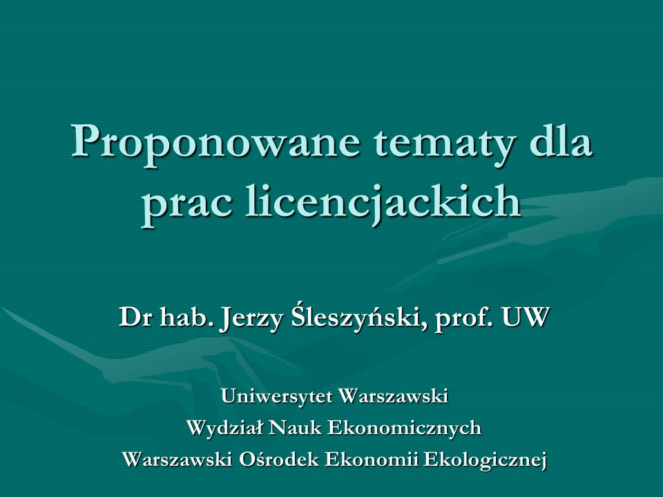 Proponowane tematy dla prac licencjackich Dr hab. Jerzy Śleszyński, prof.