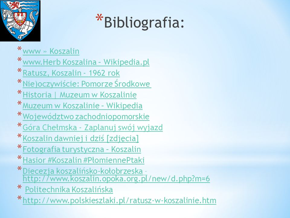 * Bibliografia: * www » Koszalin www » Koszalin * www.Herb Koszalina – Wikipedia.pl www.Herb Koszalina – Wikipedia.pl * Ratusz, Koszalin - 1962 rok Ra