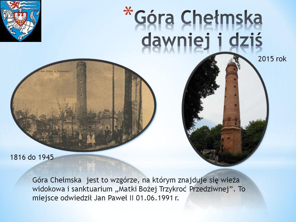 """1816 do 1945 2015 rok Góra Chełmska jest to wzgórze, na którym znajduje się wieża widokowa i sanktuarium """"Matki Bożej Trzykroć Przedziwnej ."""