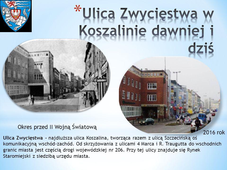 2016 rok Okres przed II Wojną Światową Ulica Zwycięstwa – najdłuższa ulica Koszalina, tworząca razem z ulicą Szczecińską oś komunikacyjną wschód-zachód.