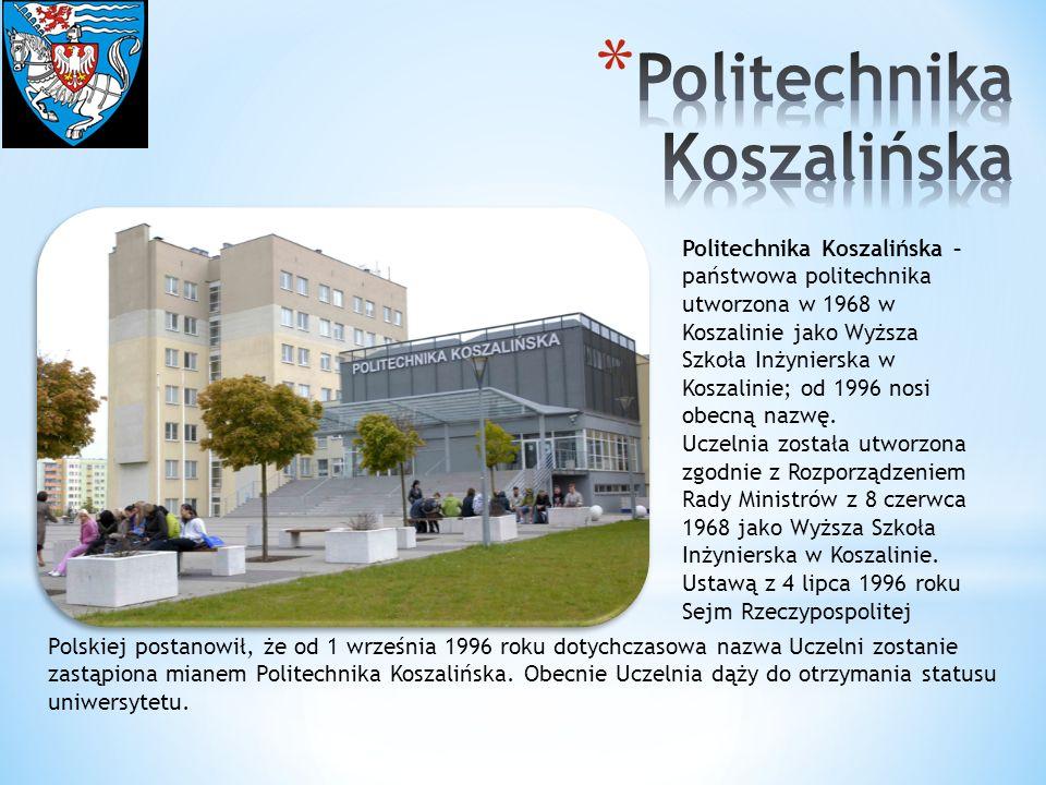 Politechnika Koszalińska – państwowa politechnika utworzona w 1968 w Koszalinie jako Wyższa Szkoła Inżynierska w Koszalinie; od 1996 nosi obecną nazwę
