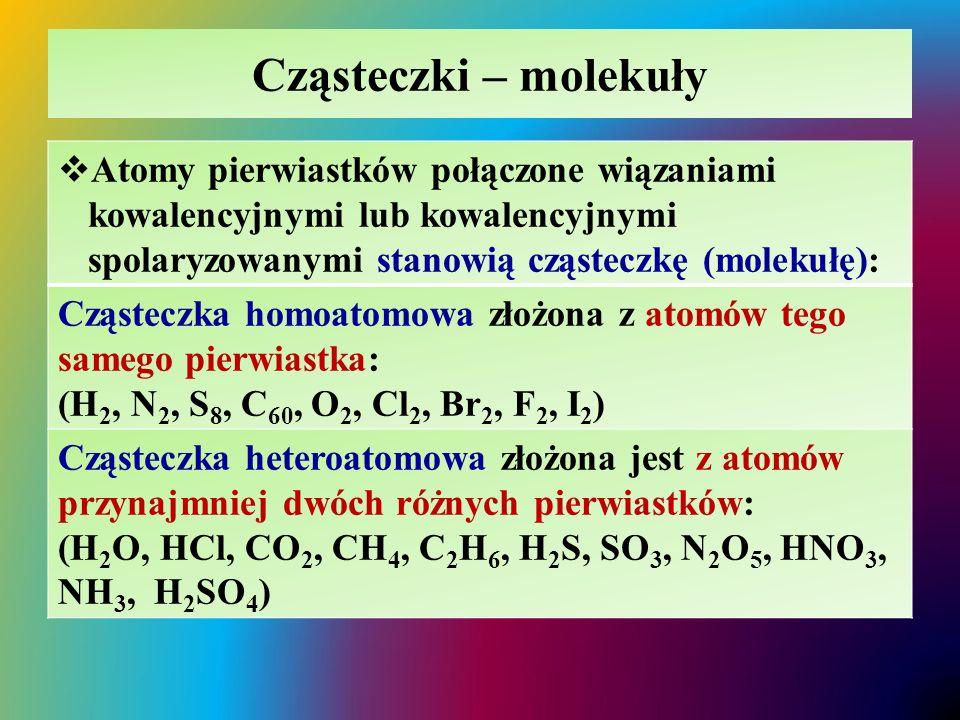 Cząsteczki – molekuły  Atomy pierwiastków połączone wiązaniami kowalencyjnymi lub kowalencyjnymi spolaryzowanymi stanowią cząsteczkę (molekułę): Cząs