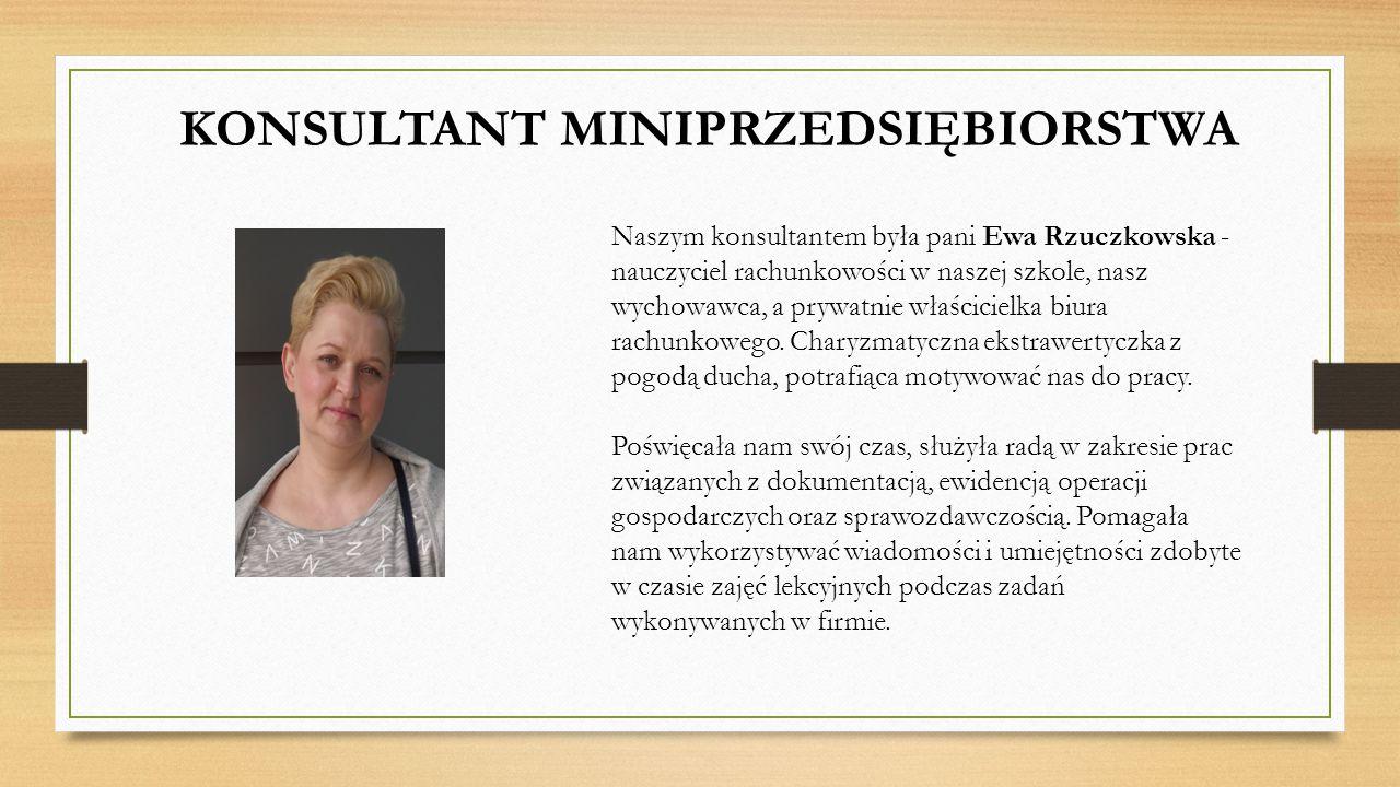 KONSULTANT MINIPRZEDSIĘBIORSTWA Naszym konsultantem była pani Ewa Rzuczkowska - nauczyciel rachunkowości w naszej szkole, nasz wychowawca, a prywatnie właścicielka biura rachunkowego.