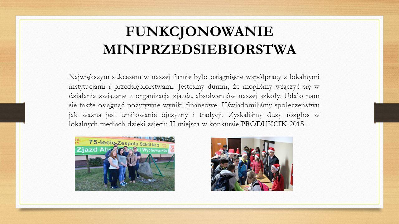 FUNKCJONOWANIE MINIPRZEDSIEBIORSTWA Największym sukcesem w naszej firmie było osiągnięcie współpracy z lokalnymi instytucjami i przedsiębiorstwami.