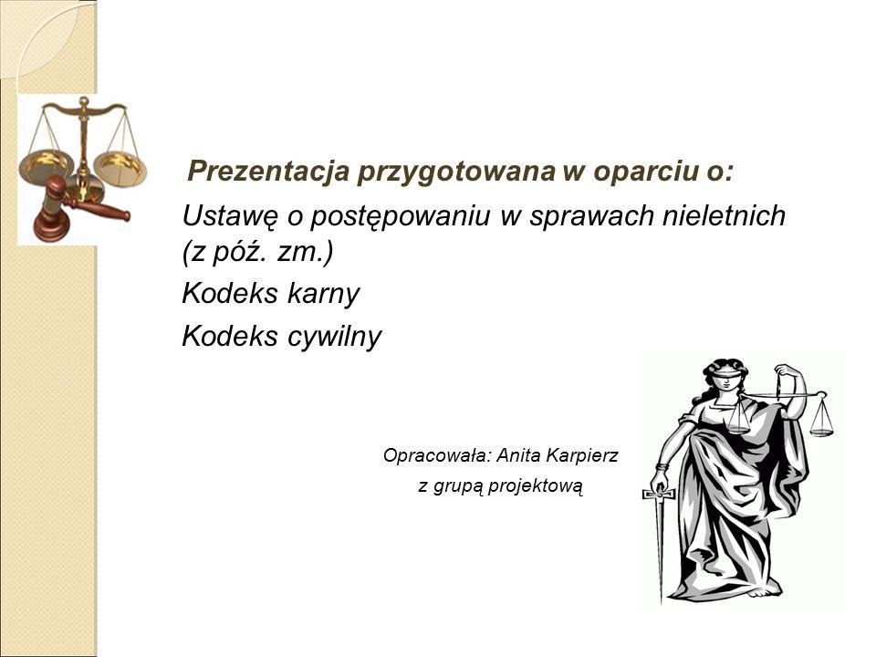 Prezentacja przygotowana w oparciu o: Ustawę o postępowaniu w sprawach nieletnich (z póź.