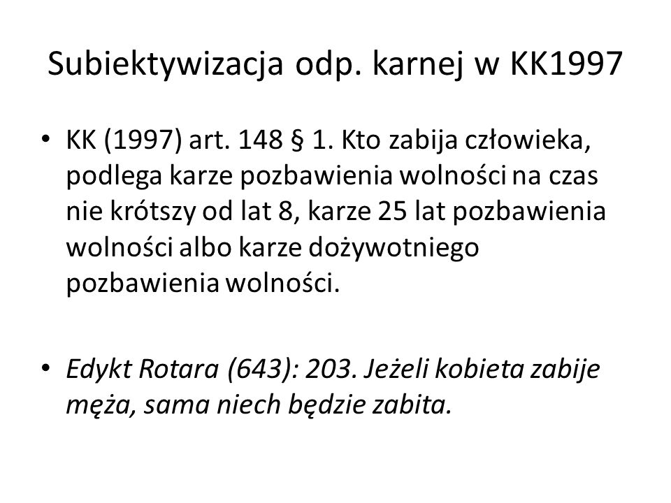 Subiektywizacja odp. karnej w KK1997 KK (1997) art. 148 § 1. Kto zabija człowieka, podlega karze pozbawienia wolności na czas nie krótszy od lat 8, ka