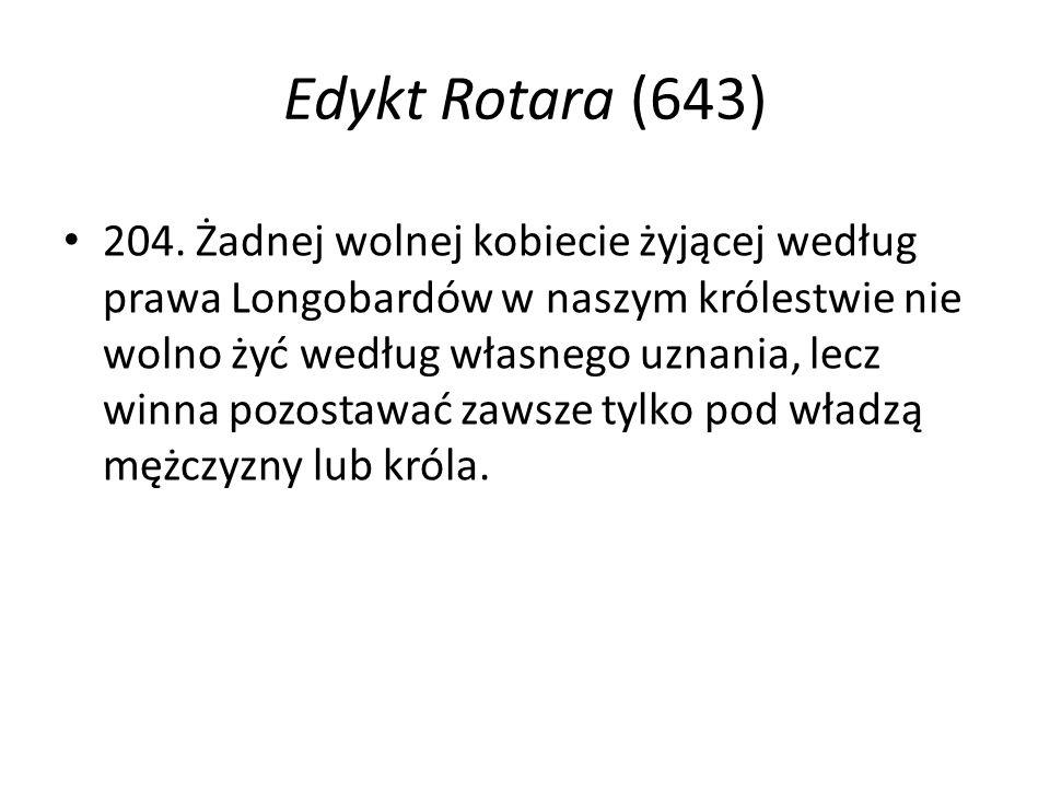 Edykt Rotara (643) 204. Żadnej wolnej kobiecie żyjącej według prawa Longobardów w naszym królestwie nie wolno żyć według własnego uznania, lecz winna