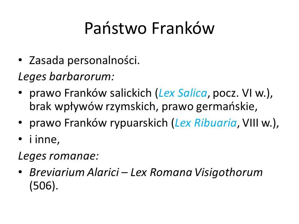 Państwo Franków Zasada personalności. Leges barbarorum: prawo Franków salickich (Lex Salica, pocz.