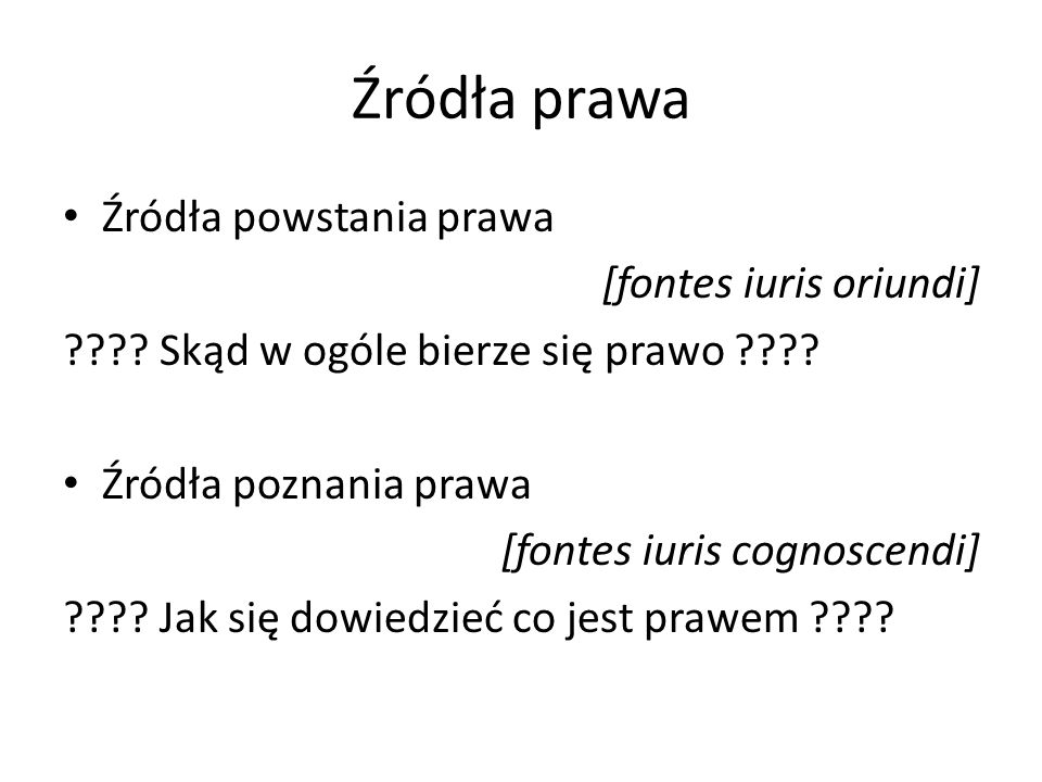Źródła prawa Źródła powstania prawa [fontes iuris oriundi] .