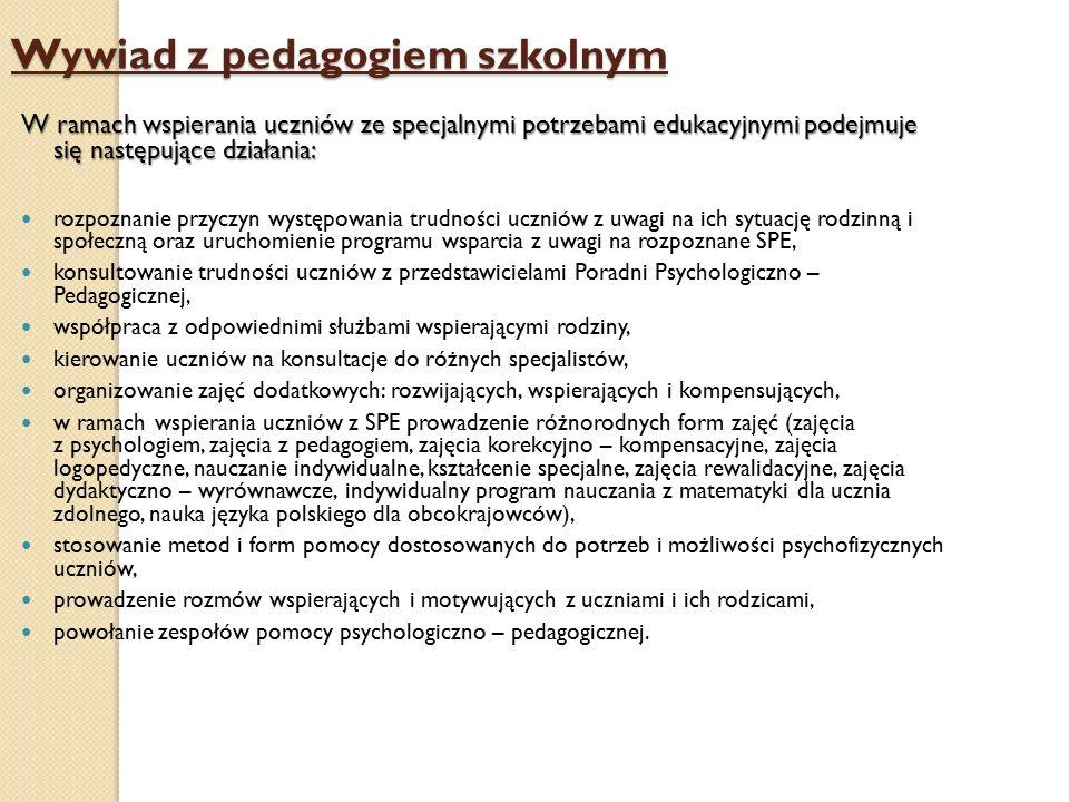 Wywiad z pedagogiem szkolnym W ramach wspierania uczniów ze specjalnymi potrzebami edukacyjnymi podejmuje się następujące działania: rozpoznanie przyc