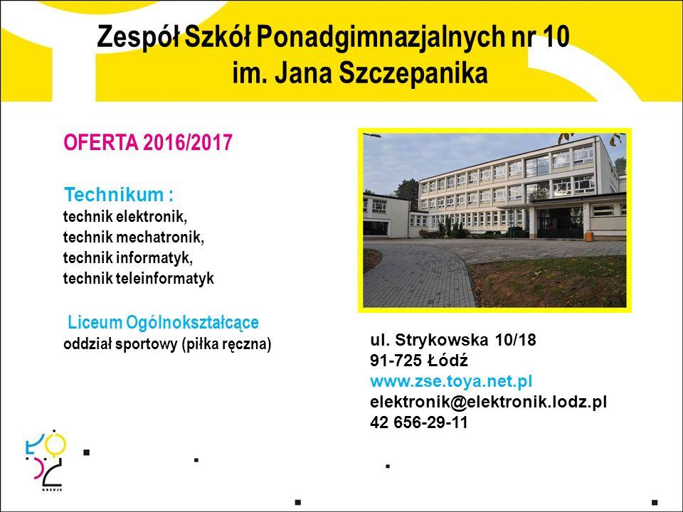 Zespół Szkół Ponadgimnazjalnych nr 10 im. Jana Szczepanika ul. Strykowska 10/18 91-725 Łódź www.zse.toya.net.pl elektronik@elektronik.lodz.pl 42 656-2