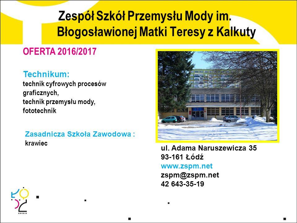 Zespół Szkół Przemysłu Mody im. Błogosławionej Matki Teresy z Kalkuty ul. Adama Naruszewicza 35 93-161 Łódź www.zspm.net zspm@zspm.net 42 643-35-19 OF