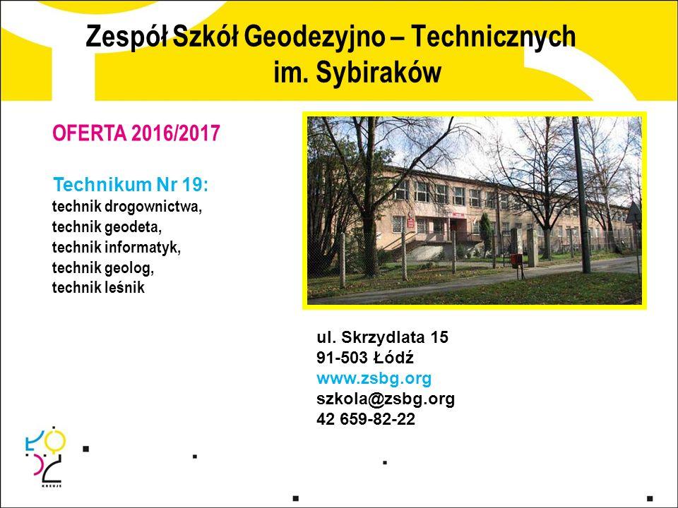 Zespół Szkół Geodezyjno – Technicznych im. Sybiraków ul. Skrzydlata 15 91-503 Łódź www.zsbg.org szkola@zsbg.org 42 659-82-22 OFERTA 2016/2017 Techniku