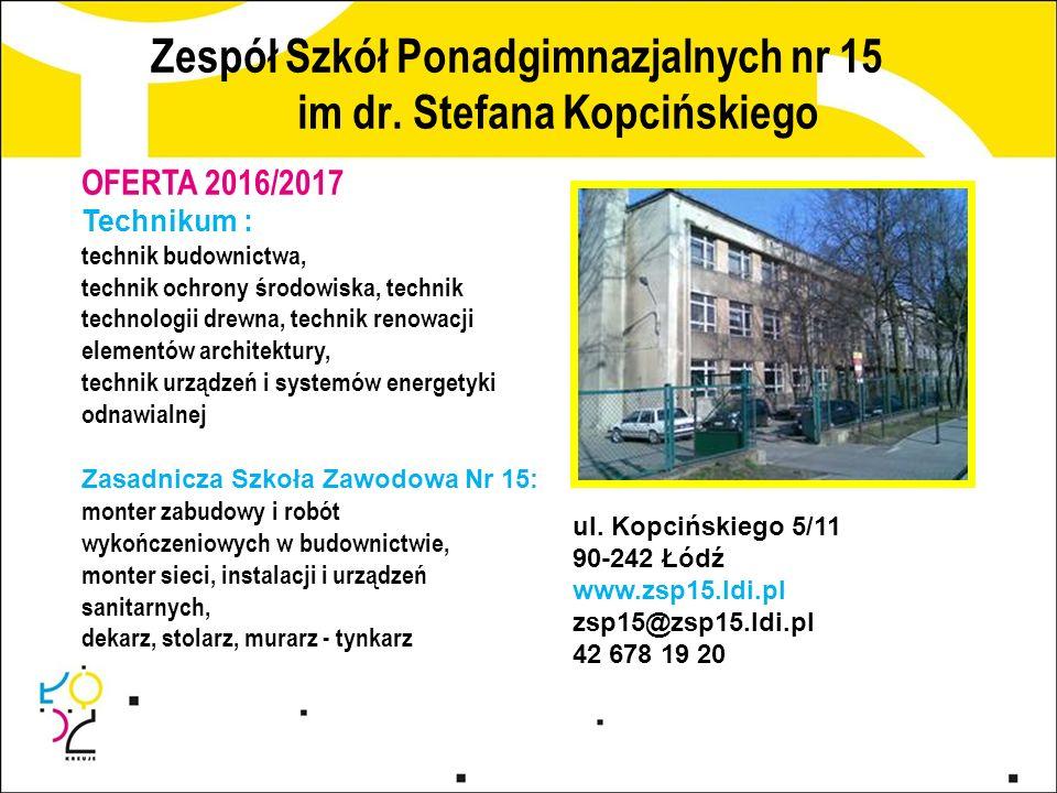Zespół Szkół Ponadgimnazjalnych nr 15 im dr. Stefana Kopcińskiego ul. Kopcińskiego 5/11 90-242 Łódź www.zsp15.ldi.pl zsp15@zsp15.ldi.pl 42 678 19 20 O