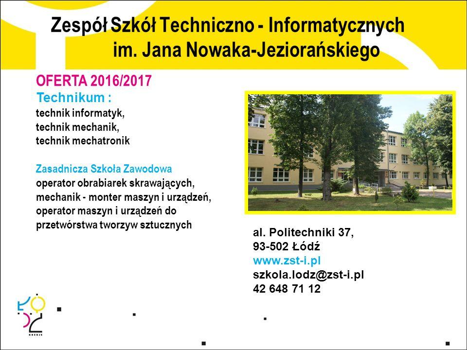 Zespół Szkół Techniczno - Informatycznych im. Jana Nowaka-Jeziorańskiego al. Politechniki 37, 93-502 Łódź www.zst-i.pl szkola.lodz@zst-i.pl 42 648 71
