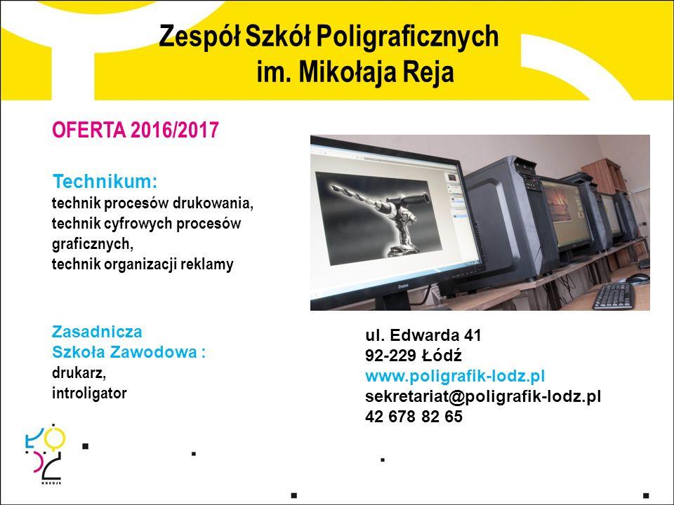 Zespół Szkół Poligraficznych im. Mikołaja Reja ul. Edwarda 41 92-229 Łódź www.poligrafik-lodz.pl sekretariat@poligrafik-lodz.pl 42 678 82 65 OFERTA 20