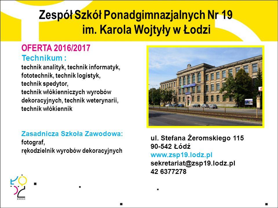 Zespół Szkół Ponadgimnazjalnych Nr 19 im. Karola Wojtyły w Łodzi ul. Stefana Żeromskiego 115 90-542 Łódź www.zsp19.lodz.pl sekretariat@zsp19.lodz.pl 4