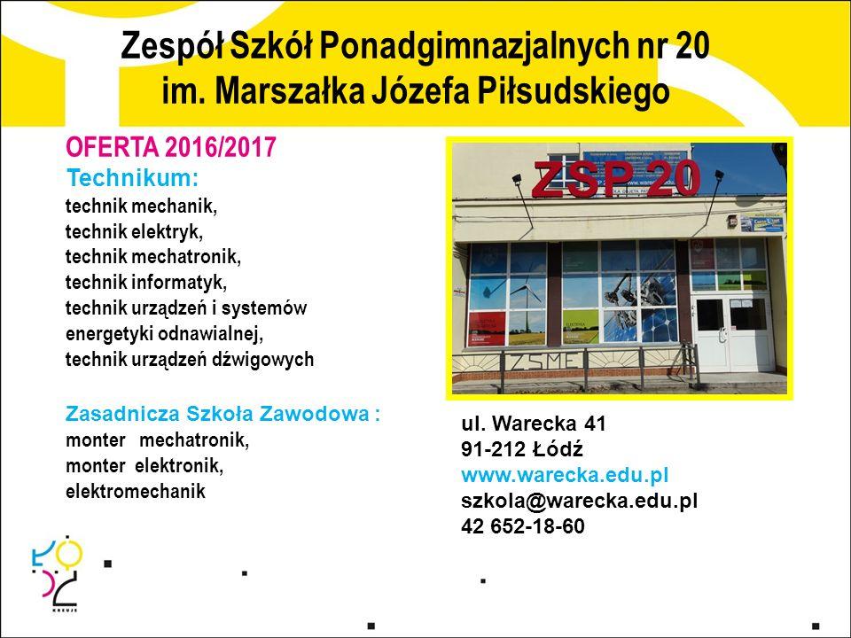 Zespół Szkół Ponadgimnazjalnych nr 20 im. Marszałka Józefa Piłsudskiego ul. Warecka 41 91-212 Łódź www.warecka.edu.pl szkola@warecka.edu.pl 42 652-18-