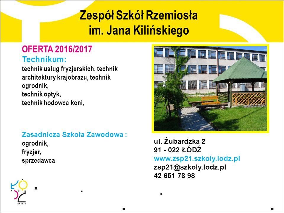 Zespół Szkół Rzemiosła im. Jana Kilińskiego ul. Żubardzka 2 91 - 022 ŁÓDŹ www.zsp21.szkoly.lodz.pl zsp21@szkoly.lodz.pl 42 651 78 98 OFERTA 2016/2017