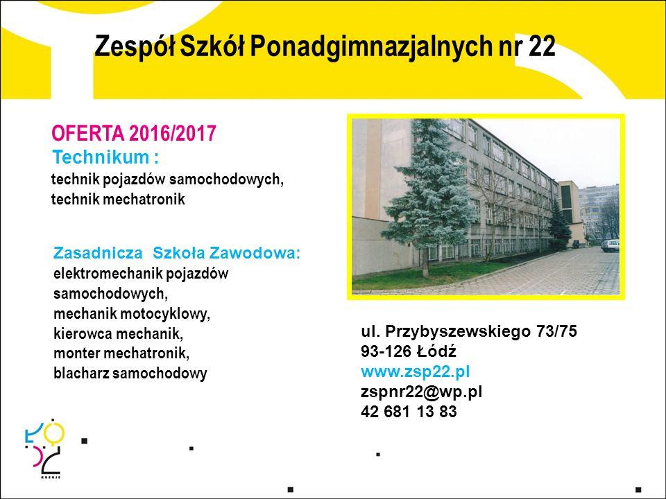 Zespół Szkół Ponadgimnazjalnych nr 22 ul. Przybyszewskiego 73/75 93-126 Łódź www.zsp22.pl zspnr22@wp.pl 42 681 13 83 OFERTA 2016/2017 Technikum : tech