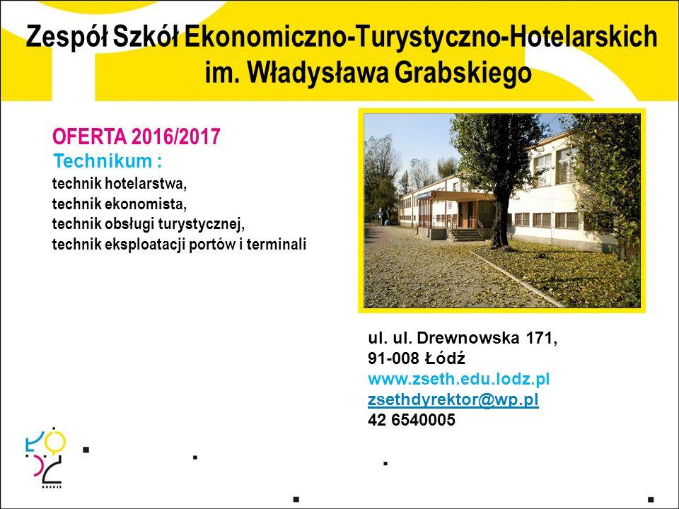 Zespół Szkół Ekonomiczno-Turystyczno-Hotelarskich im. Władysława Grabskiego ul. ul. Drewnowska 171, 91-008 Łódź www.zseth.edu.lodz.pl zsethdyrektor@wp