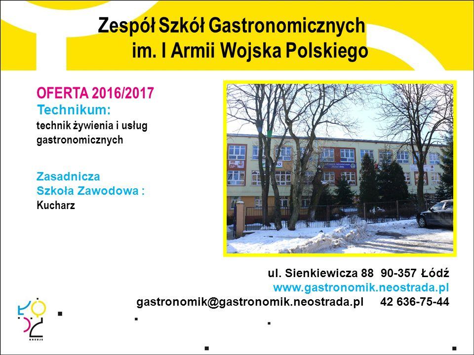 Zespół Szkół Gastronomicznych im. I Armii Wojska Polskiego ul. Sienkiewicza 88 90-357 Łódź www.gastronomik.neostrada.pl gastronomik@gastronomik.neostr