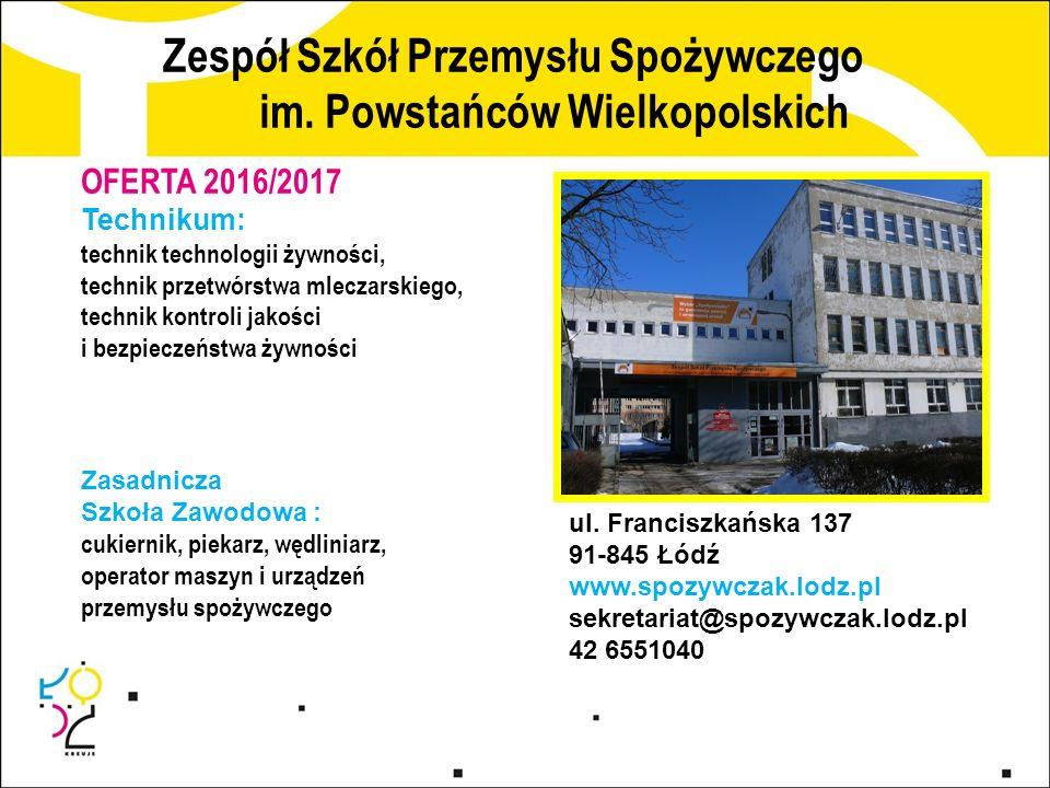 Zespół Szkół Przemysłu Spożywczego im. Powstańców Wielkopolskich ul. Franciszkańska 137 91-845 Łódź www.spozywczak.lodz.pl sekretariat@spozywczak.lodz