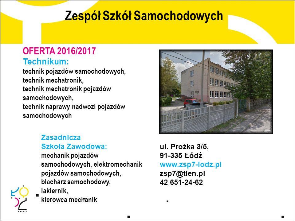 Zespół Szkół Samochodowych ul. Prożka 3/5, 91-335 Łódź www.zsp7-lodz.pl zsp7@tlen.pl 42 651-24-62 OFERTA 2016/2017 Technikum: technik pojazdów samocho
